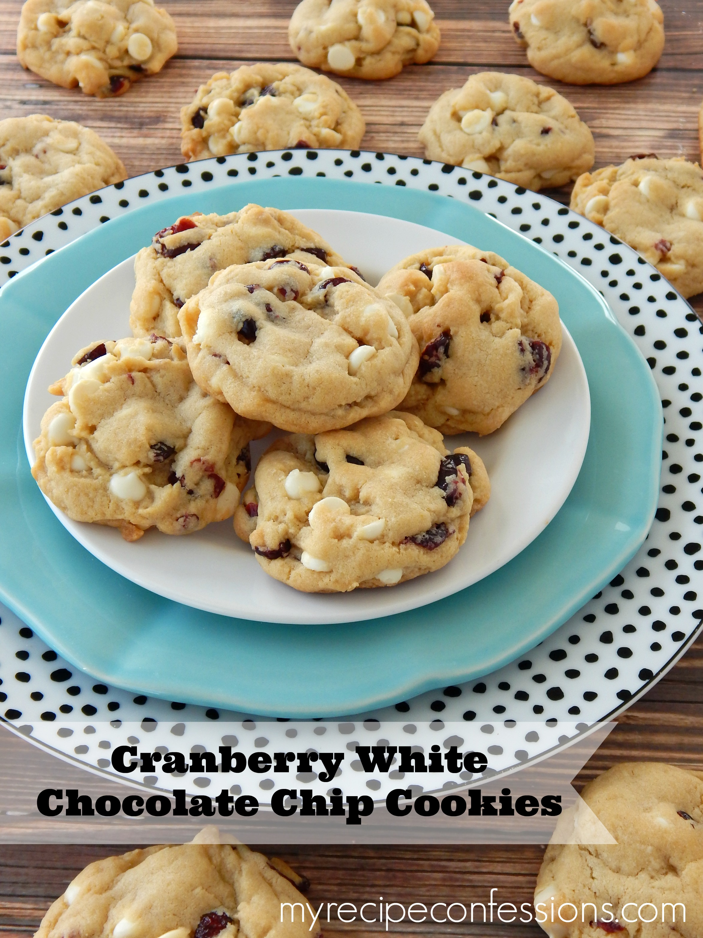 Cranberry White Chocolate Chip Cookies - My Recipe Confessions
