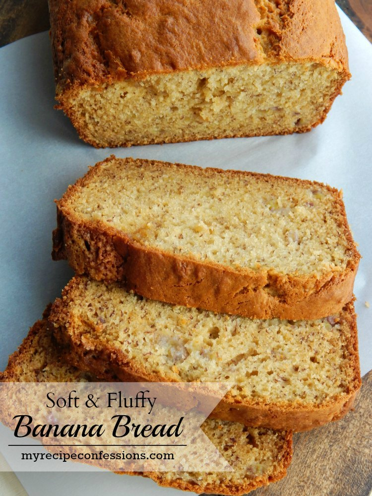 Soft and Fluffy Banana Bread. This is one of the best recipes you will ever find for banana bread! It is soft, fluffy and absolutely divine. You won't have to spend a lot of time in the kitchen with this recipe. It is extremely easy to make! I know you are going to love this bread so much you will want to eat it for breakfast, lunch, and dinner.