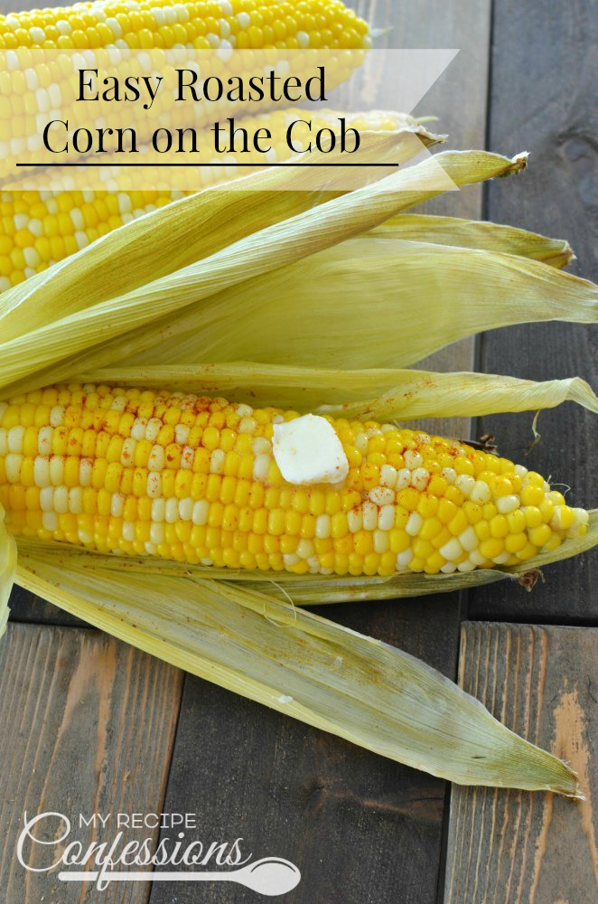 Easy Roasted Corn On The Cob My Recipe Confessions